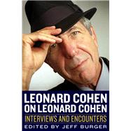Leonard Cohen on Leonard Cohen: Interviews and Encounters by Burger, Jeff, 9781613731789