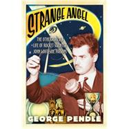 Strange Angel : The Otherworldly Life of Rocket Scientist John Whiteside Parsons by Pendle, George, 9780156031790