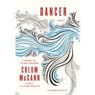 Dancer A Novel by McCann, Colum, 9781250051790