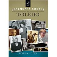 Legendary Locals of Toledo, Ohio by Floyd, Barbara L., 9781467101790