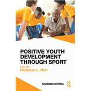 Positive Youth Development Through Sport: second edition by Holt; Nicholas L., 9781138891791