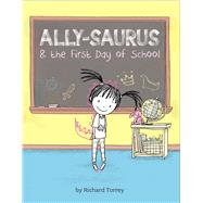 Ally-saurus & the First Day of School by Torrey, Richard, 9781454911791