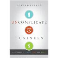 Uncomplicate Business: All It Takes Is People, Time, and Money by Farran, Howard, 9781626341791