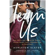 Team Us The Unifying Power of Grace, Commitment, and Cooperation in Marriage by Slater, Ashleigh; Chapman, Gary, 9780802411792
