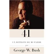 41 by BUSH, GEORGE W.CASANOVA, CLAUDIA, 9781101911792