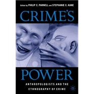 Crime's Power Anthropologists and the Ethnography of Crime by Parnell, Philip C.; Kane, Stephanie C., 9781403961792