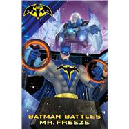 Batman Battles Mr. Freeze by Sutton, Laurie S. (ADP); Burke, Kevin; Wyatt, Chris; Kane, Bob (CRT); Finger, Bill (CRT), 9781481491792
