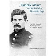 Ambrose Bierce and the Period of Honorable Strife by Coleman, Christopher Kiernan; Danforth, Scot, 9781621901792