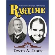 Ragtime: An Encyclopedia, Discography, and Sheetography by Jasen; Dave, 9781138011793