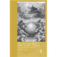The Jesuit Missions to China and Peru, 1570-1610: Expectations and Appraisals of Expansionism by Hosne; Ana Carolina, 9781138181793