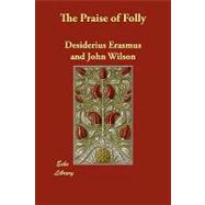 The Praise of Folly by Erasmus, Desiderius; Wilson, John, 9781406851793