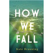 How We Fall by Brauning, Kate, 9781440581793