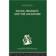 Death and the Ancestors: A Study of the Mortuary Customs of the LoDagaa of West Africa by Goody,Jack, 9781138861794
