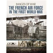 The French Air Force in the First World War by Sumner, Ian, 9781526701794
