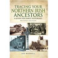Tracing Your Northern Irish Ancestors by Maxwell, Ian, 9781473851795