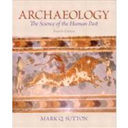 Archaeology: The Science of the Human Past by Sutton; Mark Q., 9780205881796