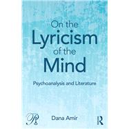 On the Lyricism of the Mind: Psychoanalysis and literature by Amir; Dana, 9781138841796