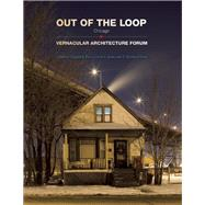 Out of the Loop Vernacular Architecture Forum Chicago by Price, Virginia B.; Spatz, David A.; Hunt, D. Bradford, 9781572841796