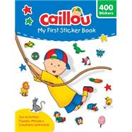 Caillou: My First Sticker Book Includes 400 fun stickers by Paradis, Anne; Sévigny, Eric, 9782897181796