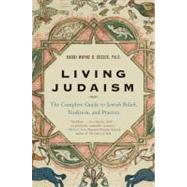 Living Judaism : The Complete Guide to Jewish Belief, Tradition, and Practice by Dosick, Wayne, 9780060621797
