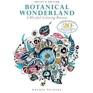 Botanical Wonderland: Artist's Edition A Blissful Coloring Retreat: A Curated Collection - 20 Large Art Prints to Color by Reinert, Rachel, 9781942021797