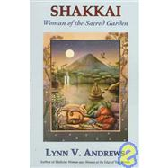 Shakkai : Woman of the Sacred Garden by ANDREWS LYNN V., 9780060921798