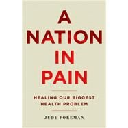 A Nation in Pain Healing Our Biggest Health Problem by Foreman, Judy, 9780190231798