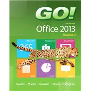 GO! with Microsoft Office 2013  Volume 2 by Gaskin, Shelley; Martin, Carol L.; Graviett, Nancy; Marks, Suzanne; Geoghan, Debra, 9780133411799