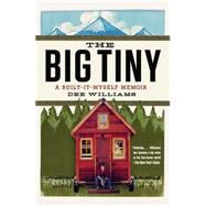 The Big Tiny: A Built-it-myself Memoir by Williams, Dee, 9780142181799