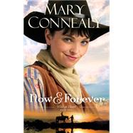 Now and Forever by Connealy, Mary, 9780764211799