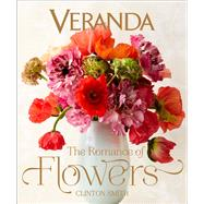 Veranda The Romance of Flowers by Smith, Clinton, 9781618371799