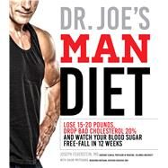 Dr. Joe's Man Diet Lose 15-20 Pounds, Drop Bad Cholesterol 20% and Watch Your Blood Sugar Free-Fall in 12 Weeks