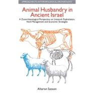 Animal Husbandry in Ancient Israel: A Zooarchaeological Perspective on Livestock Exploitation, Herd Management and Economic Strategies by Sasson,Aharon, 9781845531799