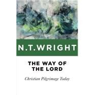 The Way of the Lord: Christian Pilgrimage Today by Wright, N. T., 9780802871800