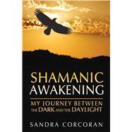 Shamanic Awakening by Corcoran, Sandra, 9781591431800