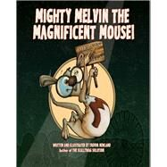 Mighty Melvin the Magnificent Mouse by Newland, Trevor, 9781771611800