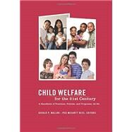 Child Welfare for the Twenty-First Century: A Handbook of Practices, Policies, and Programs by Mallon, Gerald P.; Hess, Peg McCartt, 9780231151801