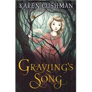 Grayling's Song by Cushman, Karen, 9780544301801