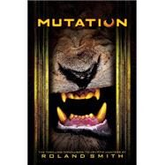 Mutation by Smith, Roland, 9780545081801