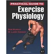 Practical Guide to Exercise Physiology by Murray, Bob, Ph.D.; Kenney, W. Larry, Ph.D., 9781450461801