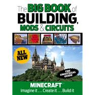 The Big Book of Building, Mods & Circuits: Minecraft: Imagine It, Create It, Build It by Triumph Books, 9781629371801