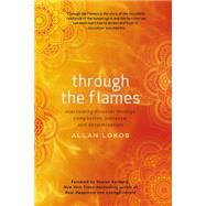 Through the Flames: Overcoming Disaster Through Compassion, Patience, and Determination by Lokos, Allan; Salzberg, Sharon, 9780399171802