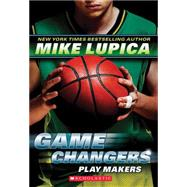 Game Changers #2: Play Makers by Lupica, Mike, 9780545381802