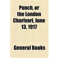 Punch, or the London Charivari, Volume 152, June 13, 1917 by , 9781153681803