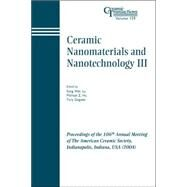 Ceramic Nanomaterials and Nanotechnology III : Proceedings of the 106th Annual Meeting of the American Ceramic Society, Indianapolis, Indiana, USA 2004, Ceramic Transactions by Lu, Song Wei; Hu, Michael Z.; Gogotsi, Yury, 9781574981803