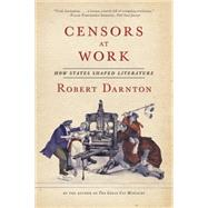 Censors at Work: How States Shaped Literature by Darnton, Robert, 9780393351804