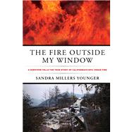 The Fire Outside My Window A Survivor Tells the True Story of California's Epic Cedar Fire by Younger, Sandra Millers, 9780762791804