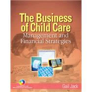The Business of Child Care Management and Financial Strategies by Jack, Gail H, 9781401851804