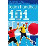 101 Team Handball by Radu, Felicia Lidia; Abalasei, Beatrice Aurelia, 9781472901804
