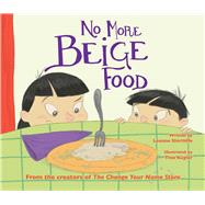 No More Beige Food by Shirtliffe, Leanne; Kugler, Tina, 9781634501804
